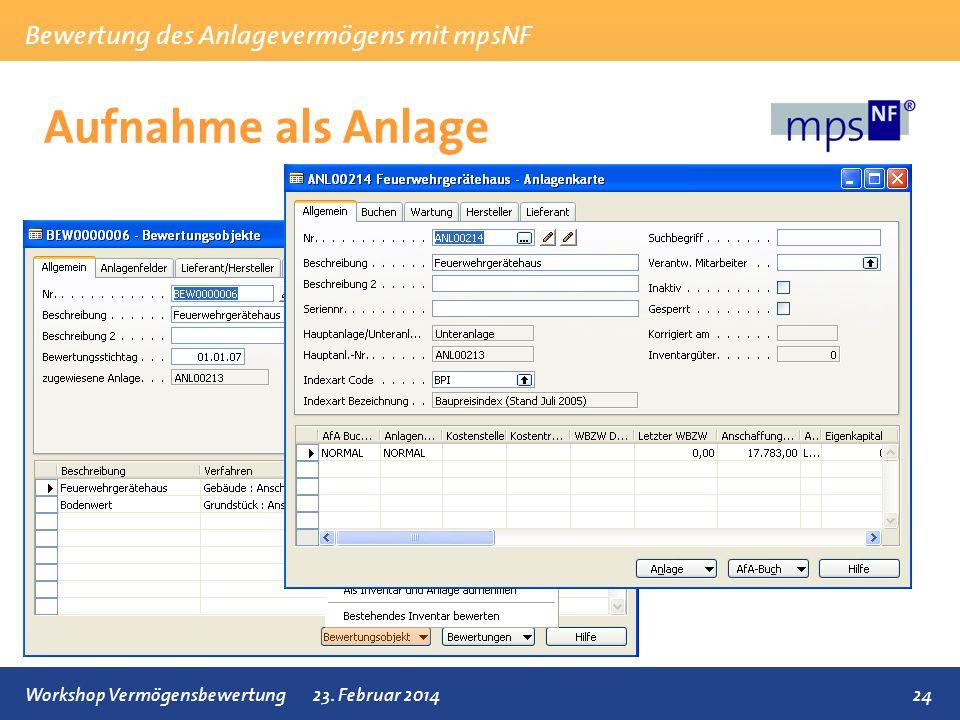 Bewertung des Anlagevermögens mit mpsNF 24Workshop Vermögensbewertung23. Februar 2014 Aufnahme als Anlage