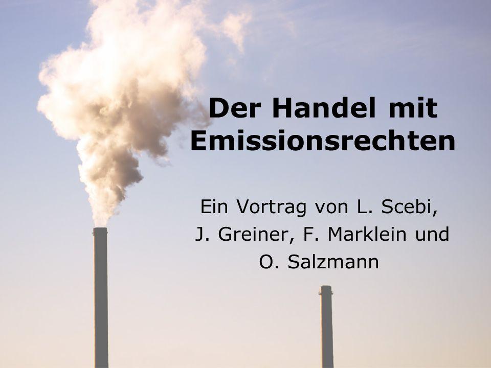 Der Handel mit Emissionsrechten Ein Vortrag von L. Scebi, J. Greiner, F. Marklein und O. Salzmann