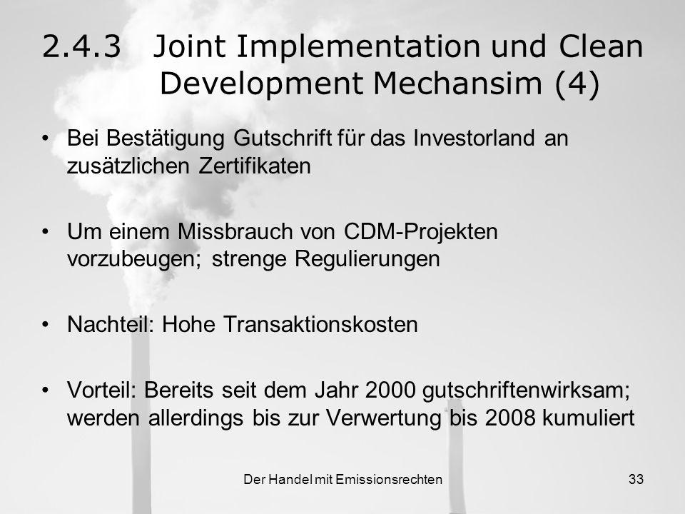 Der Handel mit Emissionsrechten32 2. CDM –Funktioniert ebenfalls auf dem Baseline and Credit- Prinzip –Kooperationsprojekte zwischen Annex-B-Staaten u
