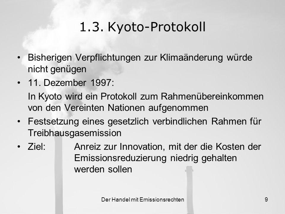 Der Handel mit Emissionsrechten8 Chronik der Klimaschutzmaßnahmen (2) 1997:Kyoto-Protokoll zur Reduktion von Treibhausgasen wird angenommen 2001:Neue