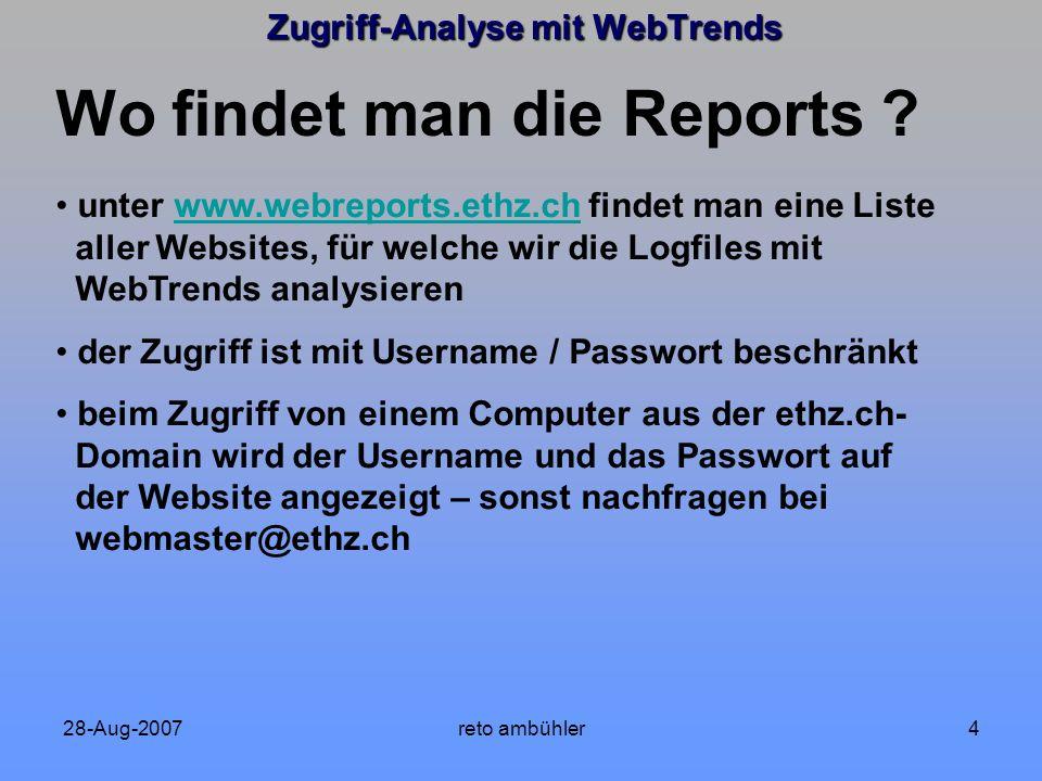 28-Aug-2007reto ambühler5 www.webreports.ethz.ch Zugriff-Analyse mit WebTrends