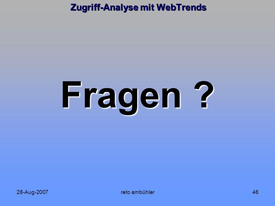28-Aug-2007reto ambühler46 Zugriff-Analyse mit WebTrends Fragen ?