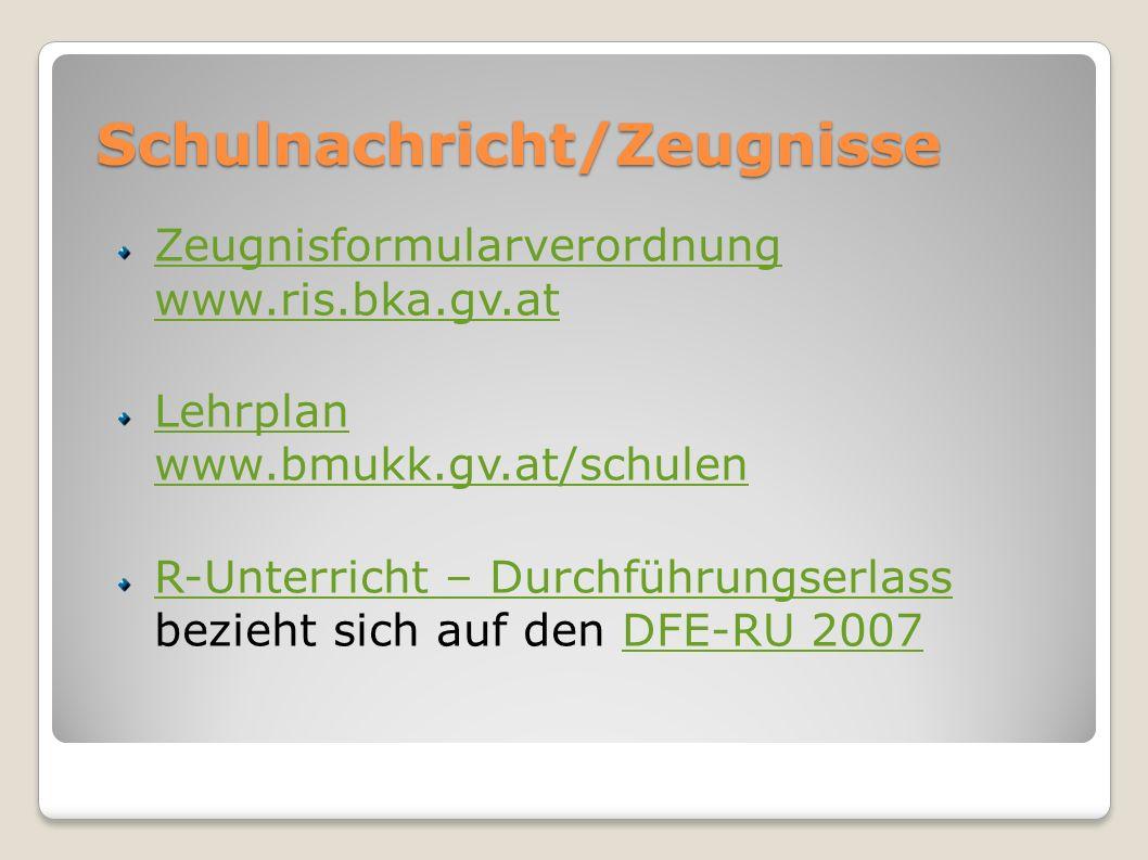 Schulnachricht/Zeugnisse Zeugnisformularverordnung www.ris.bka.gv.at Zeugnisformularverordnung www.ris.bka.gv.at Lehrplan www.bmukk.gv.at/schulen R-Un
