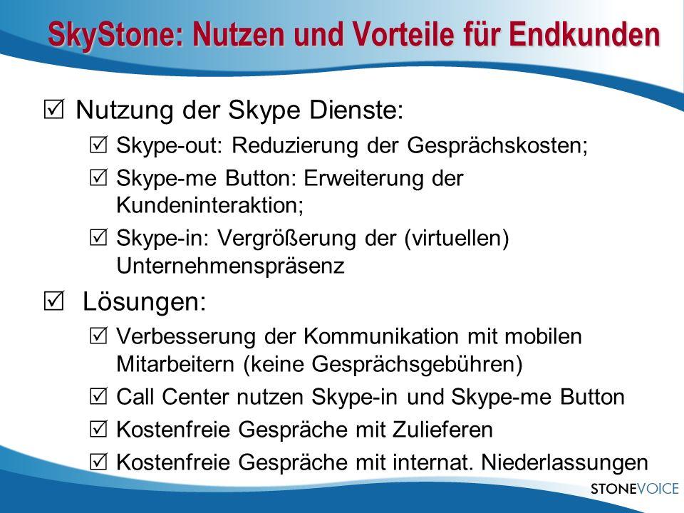 SkyStone: Nutzen und Vorteile für Endkunden Nutzung der Skype Dienste: Skype-out: Reduzierung der Gesprächskosten; Skype-me Button: Erweiterung der Ku