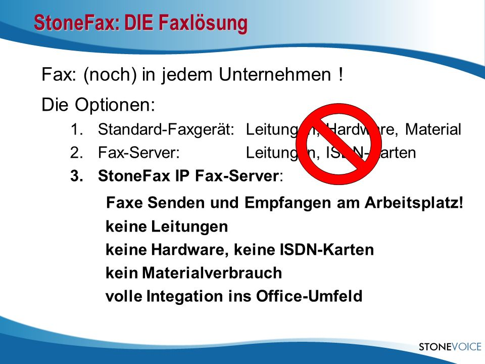 StoneFax HTTP Jeder Web-Browser Jeder Mailserver Jeder Email-Client SMTP/POP3 Drucken Jedes Dokument T.38: Faxrelay over IP PSTN Cisco Voice Gateway StoneFax Topologie