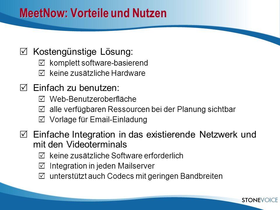 MeetNow: Vorteile und Nutzen Kostengünstige Lösung: komplett software-basierend keine zusätzliche Hardware Einfach zu benutzen: Web-Benutzeroberfläche