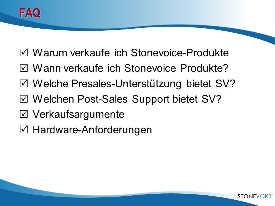 FAQ Warum verkaufe ich Stonevoice-Produkte Wann verkaufe ich Stonevoice Produkte? Welche Presales-Unterstützung bietet SV? Welchen Post-Sales Support