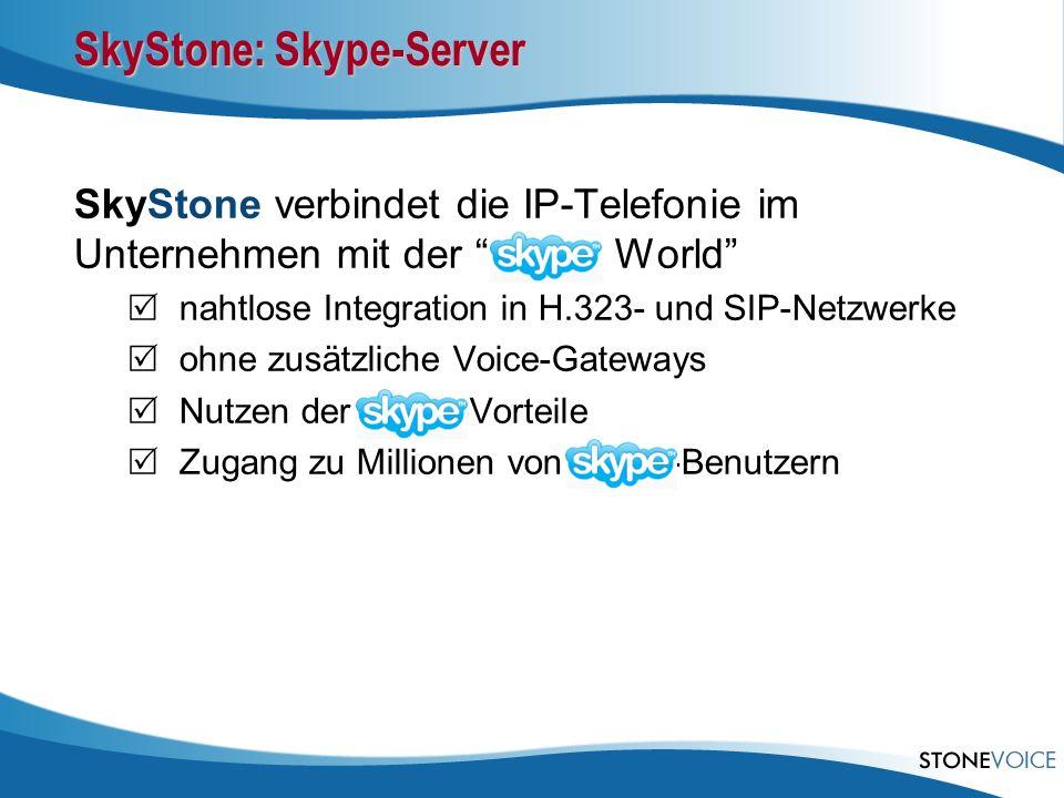 SkyStone: Skype-Server SkyStone verbindet die IP-Telefonie im Unternehmen mit der Skype World nahtlose Integration in H.323- und SIP-Netzwerke ohne zu