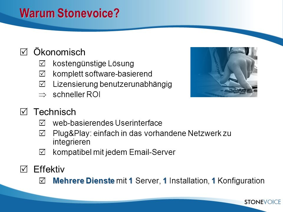 Warum Stonevoice? Ökonomisch kostengünstige Lösung komplett software-basierend Lizensierung benutzerunabhängig schneller ROI Technisch web-basierendes