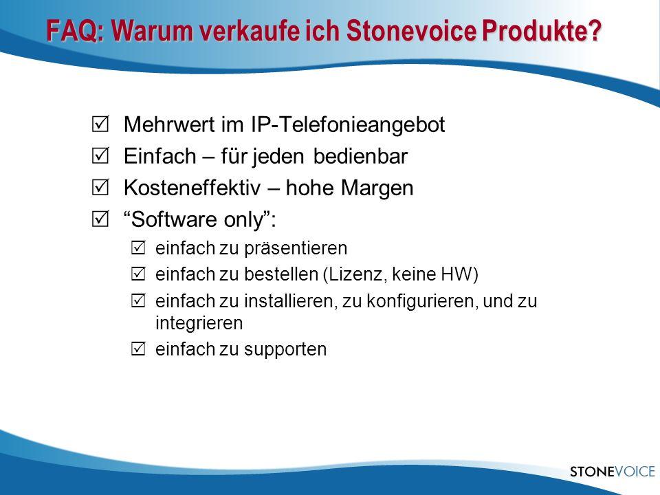 FAQ: Warum verkaufe ich Stonevoice Produkte? Mehrwert im IP-Telefonieangebot Einfach – für jeden bedienbar Kosteneffektiv – hohe Margen Software only: