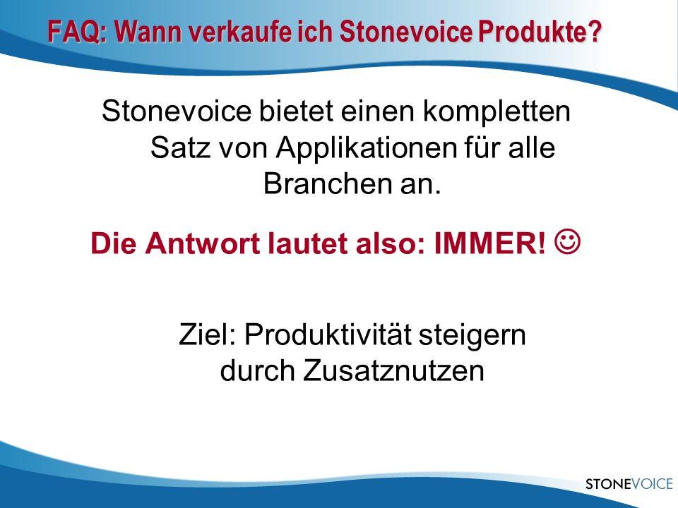 FAQ: Wann verkaufe ich Stonevoice Produkte? Stonevoice bietet einen kompletten Satz von Applikationen für alle Branchen an. Die Antwort lautet also: I