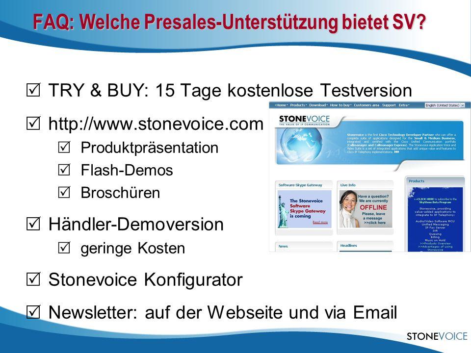 FAQ: Welche Presales-Unterstützung bietet SV? TRY & BUY: 15 Tage kostenlose Testversion http://www.stonevoice.com Produktpräsentation Flash-Demos Bros