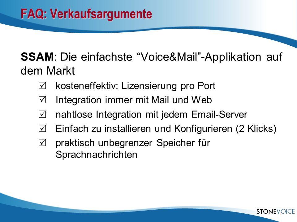 FAQ: Verkaufsargumente SSAM: Die einfachste Voice&Mail-Applikation auf dem Markt kosteneffektiv: Lizensierung pro Port Integration immer mit Mail und