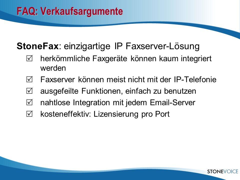 FAQ: Verkaufsargumente StoneFax: einzigartige IP Faxserver-Lösung herkömmliche Faxgeräte können kaum integriert werden Faxserver können meist nicht mi
