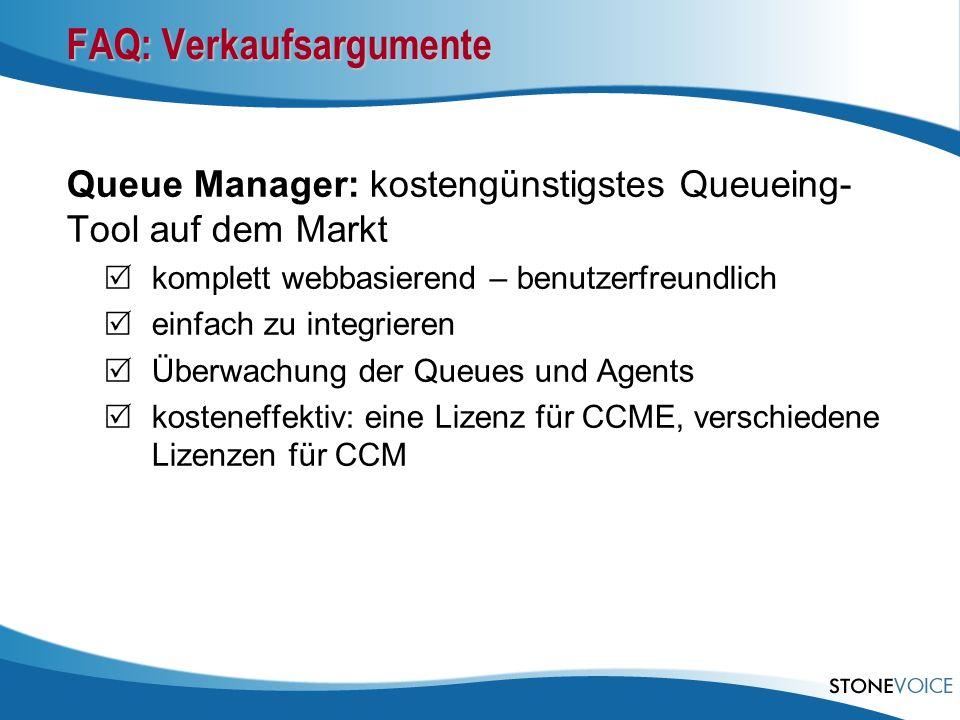 FAQ: Verkaufsargumente Queue Manager: kostengünstigstes Queueing- Tool auf dem Markt komplett webbasierend – benutzerfreundlich einfach zu integrieren