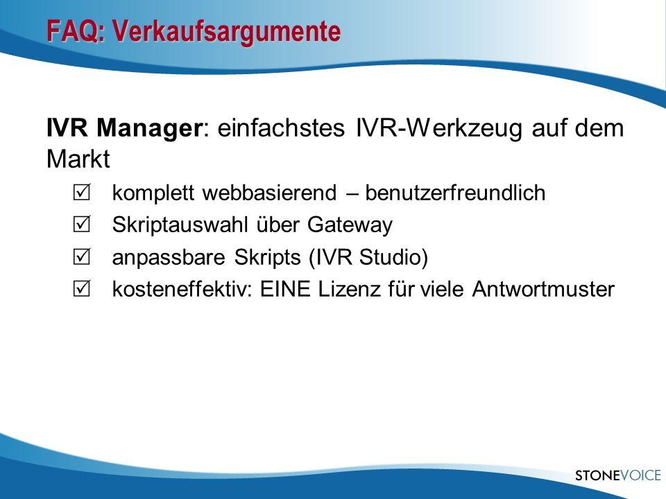 FAQ: Verkaufsargumente IVR Manager: einfachstes IVR-Werkzeug auf dem Markt komplett webbasierend – benutzerfreundlich Skriptauswahl über Gateway anpas