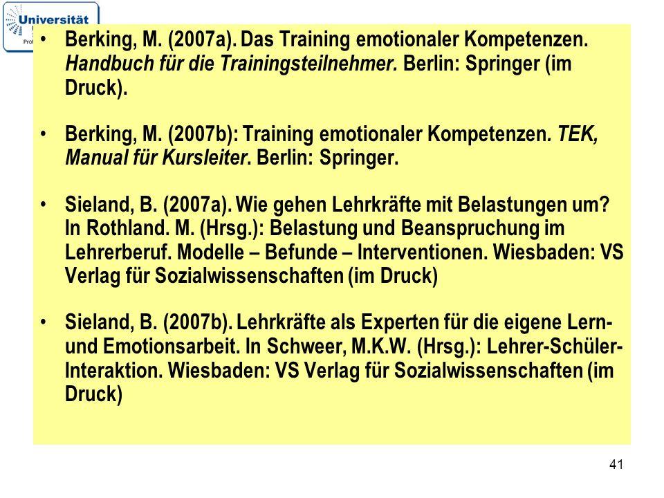 41 Berking, M. (2007a). Das Training emotionaler Kompetenzen. Handbuch für die Trainingsteilnehmer. Berlin: Springer (im Druck). Berking, M. (2007b):