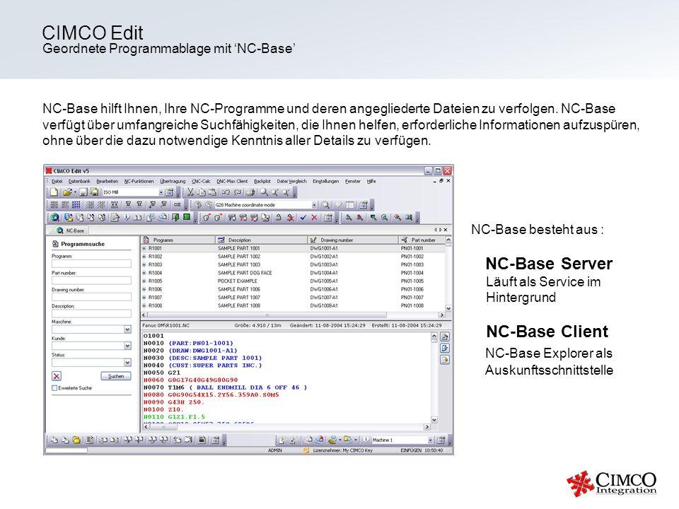 Geordnete Programmablage mit NC-Base CIMCO Edit NC-Base hilft Ihnen, Ihre NC-Programme und deren angegliederte Dateien zu verfolgen. NC-Base verfügt ü