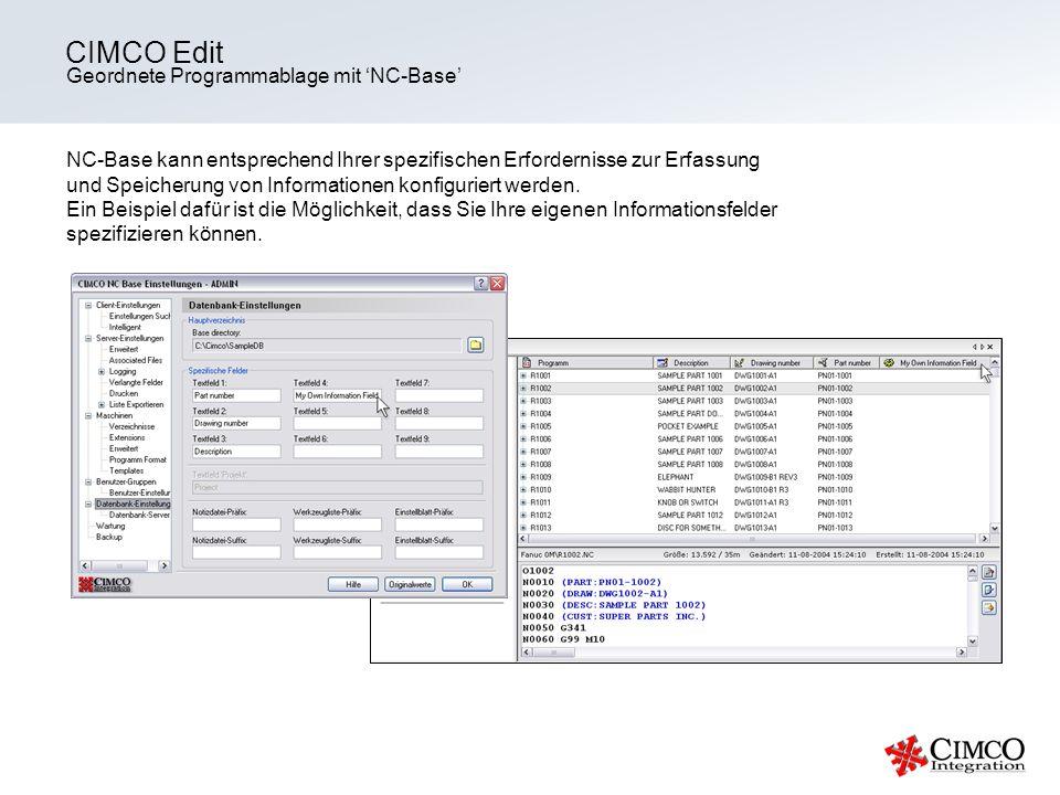 Geordnete Programmablage mit NC-Base CIMCO Edit NC-Base kann entsprechend Ihrer spezifischen Erfordernisse zur Erfassung und Speicherung von Informati