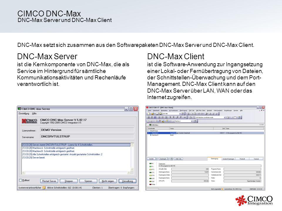 DNC-Max Server und DNC-Max Client CIMCO DNC-Max DNC-Max setzt sich zusammen aus den Softwarepaketen DNC-Max Server und DNC-Max Client. DNC-Max Client