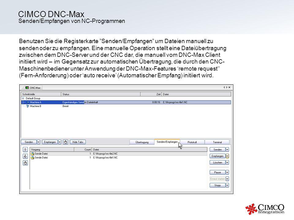 Senden/Empfangen von NC-Programmen CIMCO DNC-Max Benutzen Sie die Registerkarte Senden/Empfangen um Dateien manuell zu senden oder zu empfangen. Eine