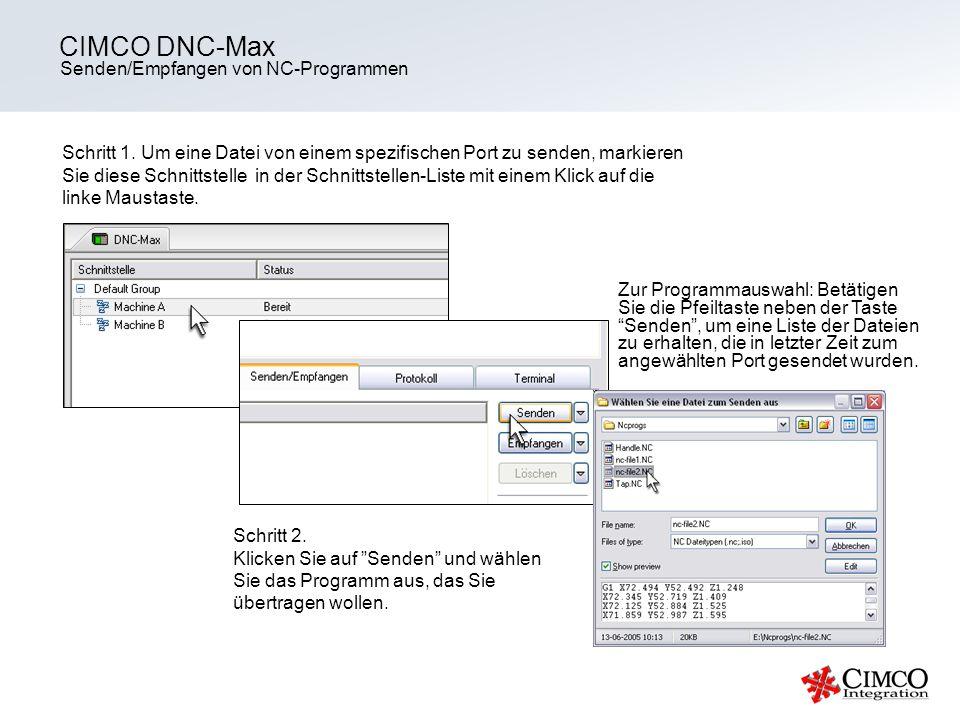 Senden/Empfangen von NC-Programmen CIMCO DNC-Max Schritt 1. Um eine Datei von einem spezifischen Port zu senden, markieren Sie diese Schnittstelle in