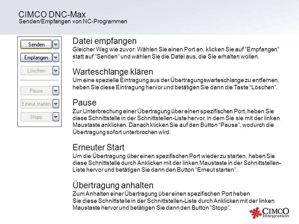 Senden/Empfangen von NC-Programmen CIMCO DNC-Max Datei empfangen Gleicher Weg wie zuvor: Wählen Sie einen Port an, klicken Sie auf Empfangen statt auf
