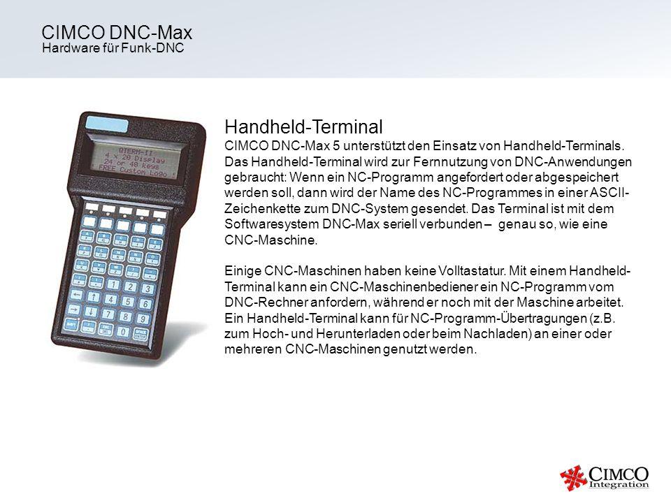 Hardware für Funk-DNC CIMCO DNC-Max Handheld-Terminal CIMCO DNC-Max 5 unterstützt den Einsatz von Handheld-Terminals. Das Handheld-Terminal wird zur F
