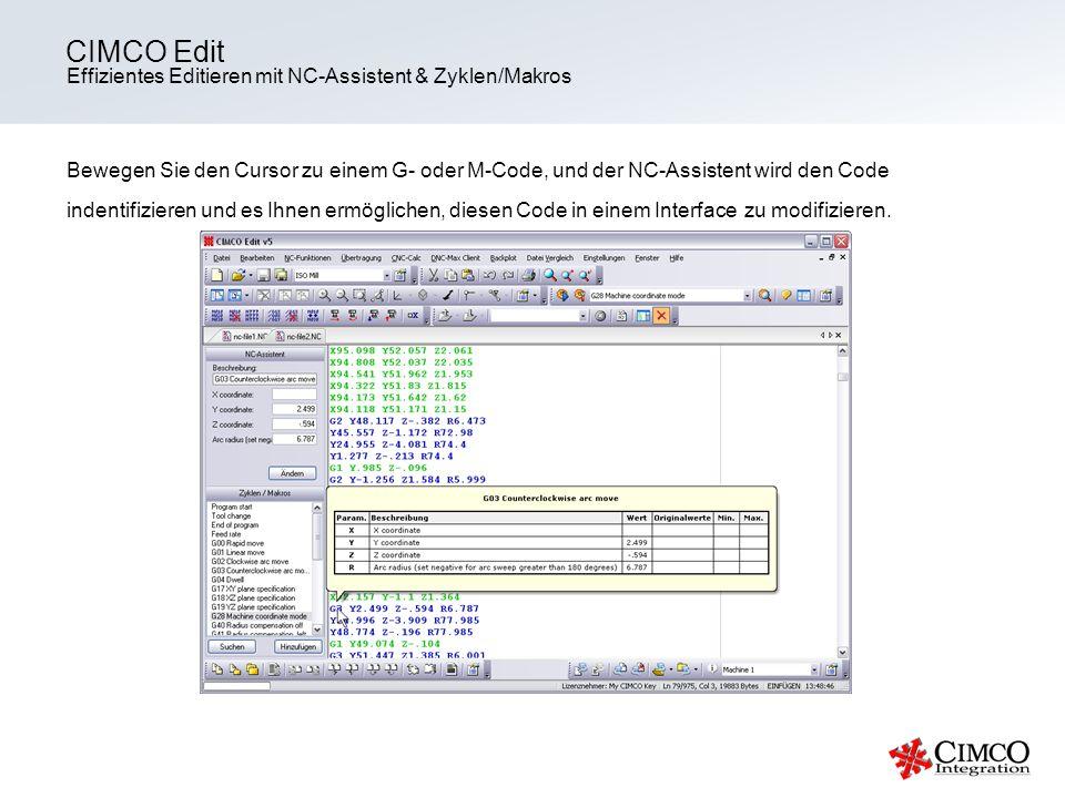 Effizientes Editieren mit NC-Assistent & Zyklen/Makros CIMCO Edit Bewegen Sie den Cursor zu einem G- oder M-Code, und der NC-Assistent wird den Code i