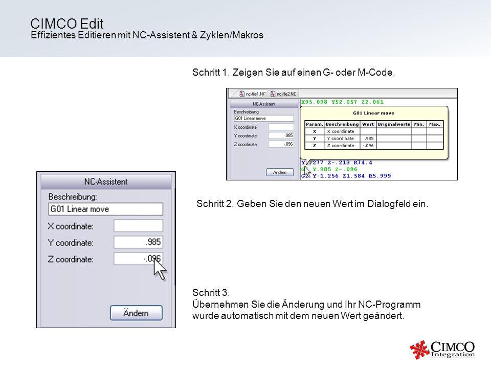 Effizientes Editieren mit NC-Assistent & Zyklen/Makros CIMCO Edit Schritt 1. Zeigen Sie auf einen G- oder M-Code. Schritt 2. Geben Sie den neuen Wert