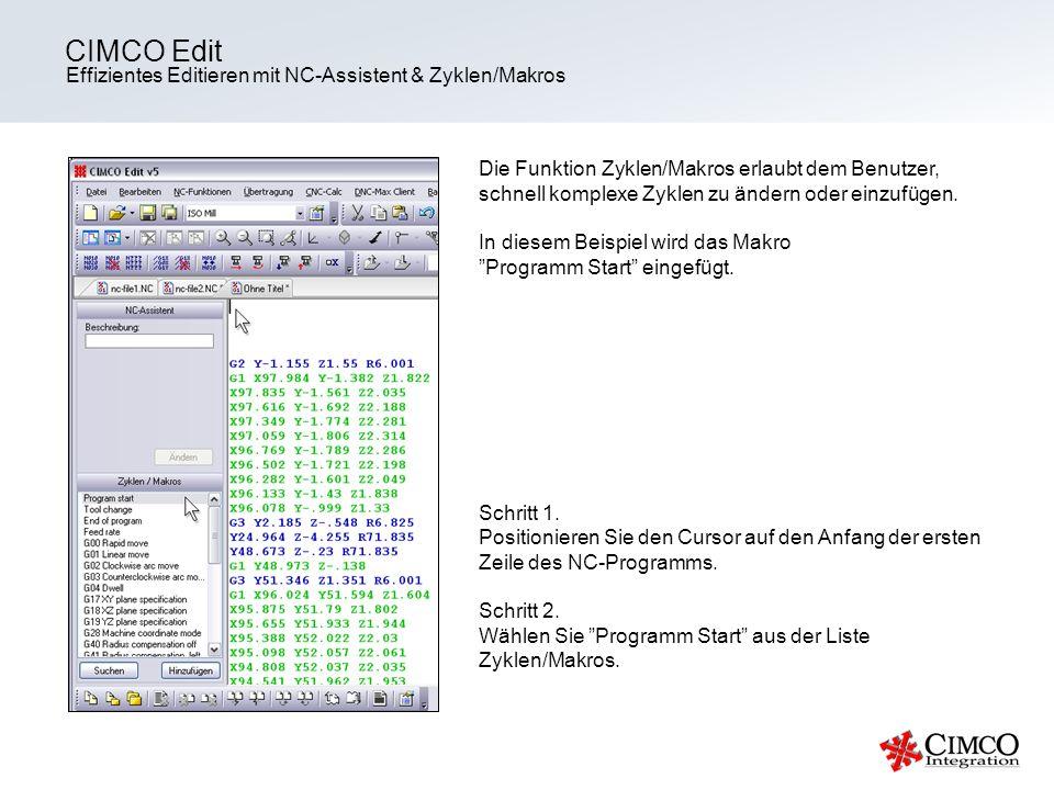 Effizientes Editieren mit NC-Assistent & Zyklen/Makros CIMCO Edit Die Funktion Zyklen/Makros erlaubt dem Benutzer, schnell komplexe Zyklen zu ändern o