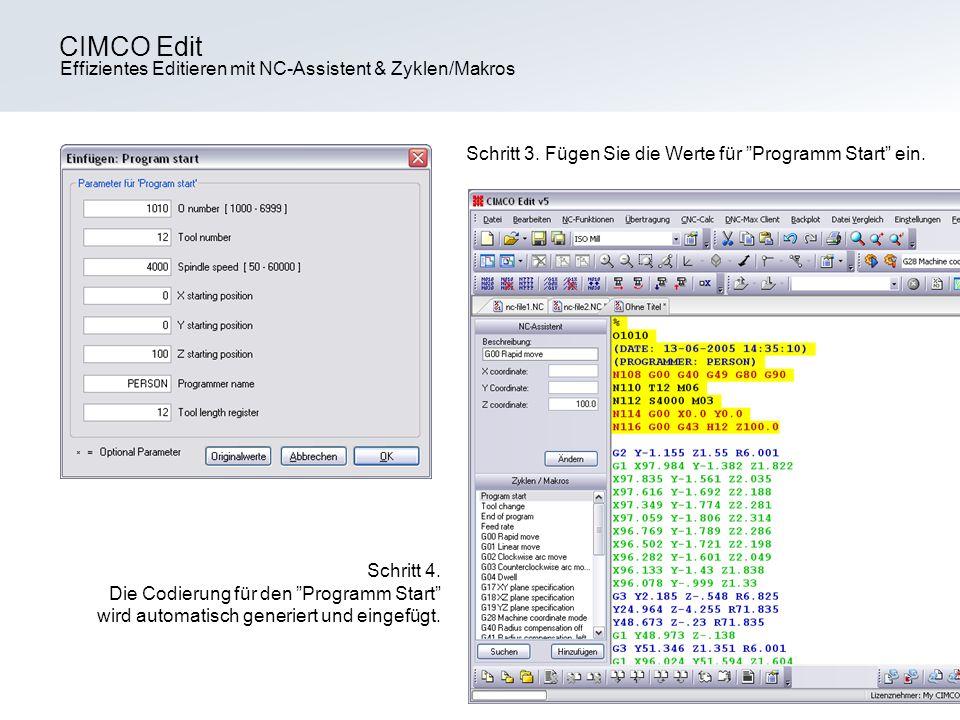 Effizientes Editieren mit NC-Assistent & Zyklen/Makros CIMCO Edit Schritt 3. Fügen Sie die Werte für Programm Start ein. Schritt 4. Die Codierung für