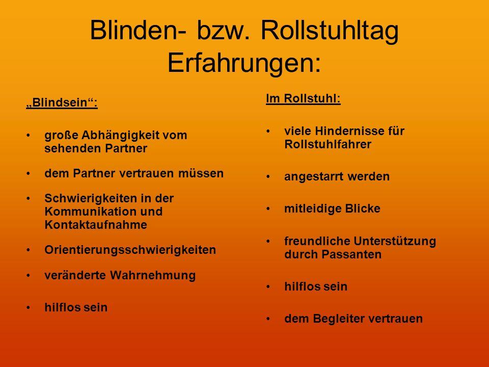 Blinden- bzw. Rollstuhltag Erfahrungen: Blindsein: große Abhängigkeit vom sehenden Partner dem Partner vertrauen müssen Schwierigkeiten in der Kommuni