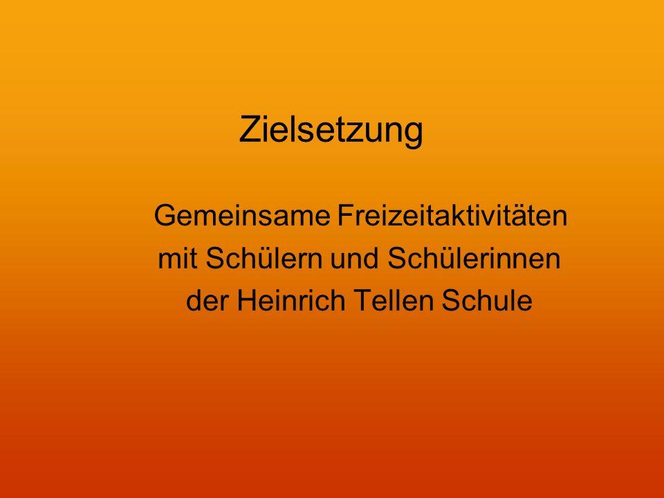 Zielsetzung Gemeinsame Freizeitaktivitäten mit Schülern und Schülerinnen der Heinrich Tellen Schule