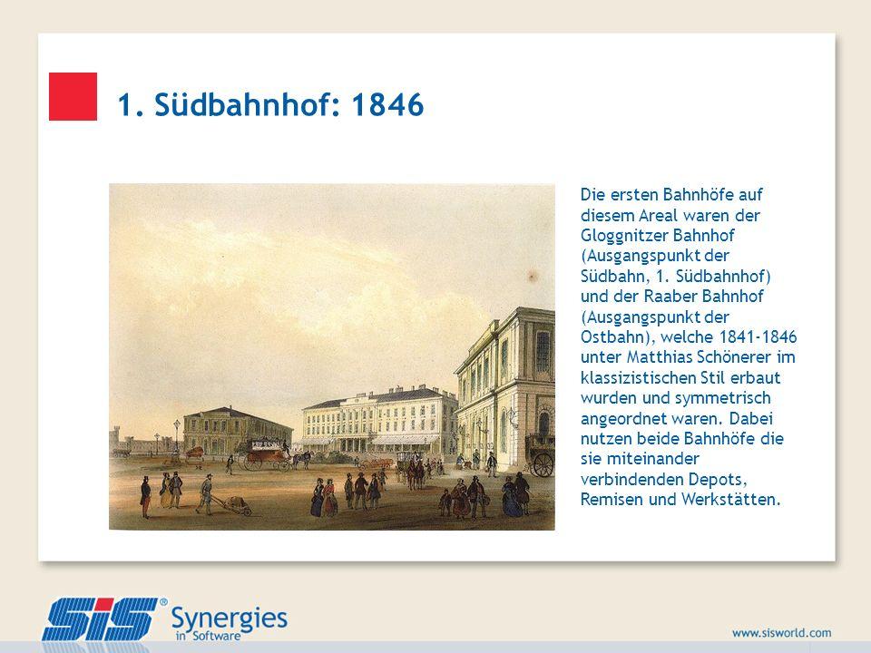 1. Südbahnhof: 1846 Die ersten Bahnhöfe auf diesem Areal waren der Gloggnitzer Bahnhof (Ausgangspunkt der Südbahn, 1. Südbahnhof) und der Raaber Bahnh