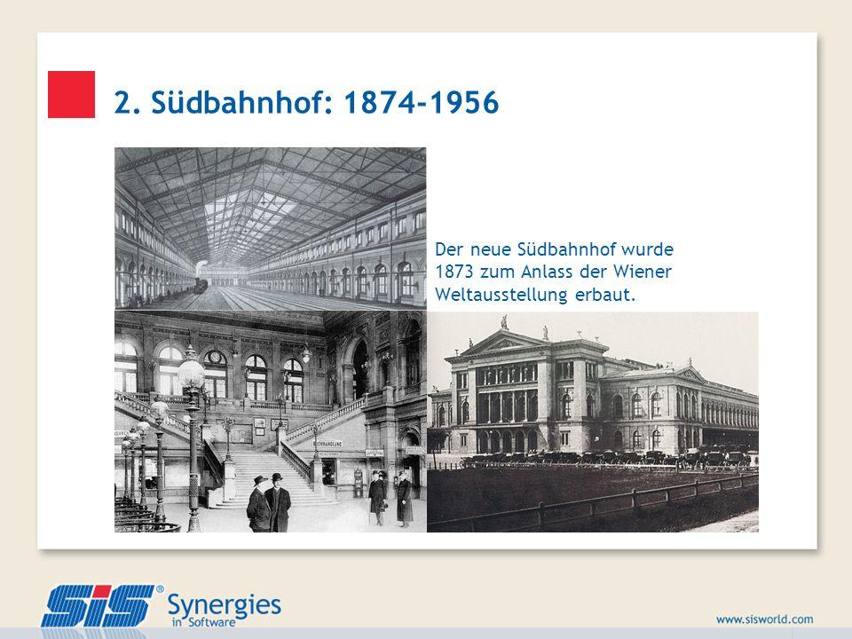 2. Südbahnhof: 1874-1956 Der neue Südbahnhof wurde 1873 zum Anlass der Wiener Weltausstellung erbaut.