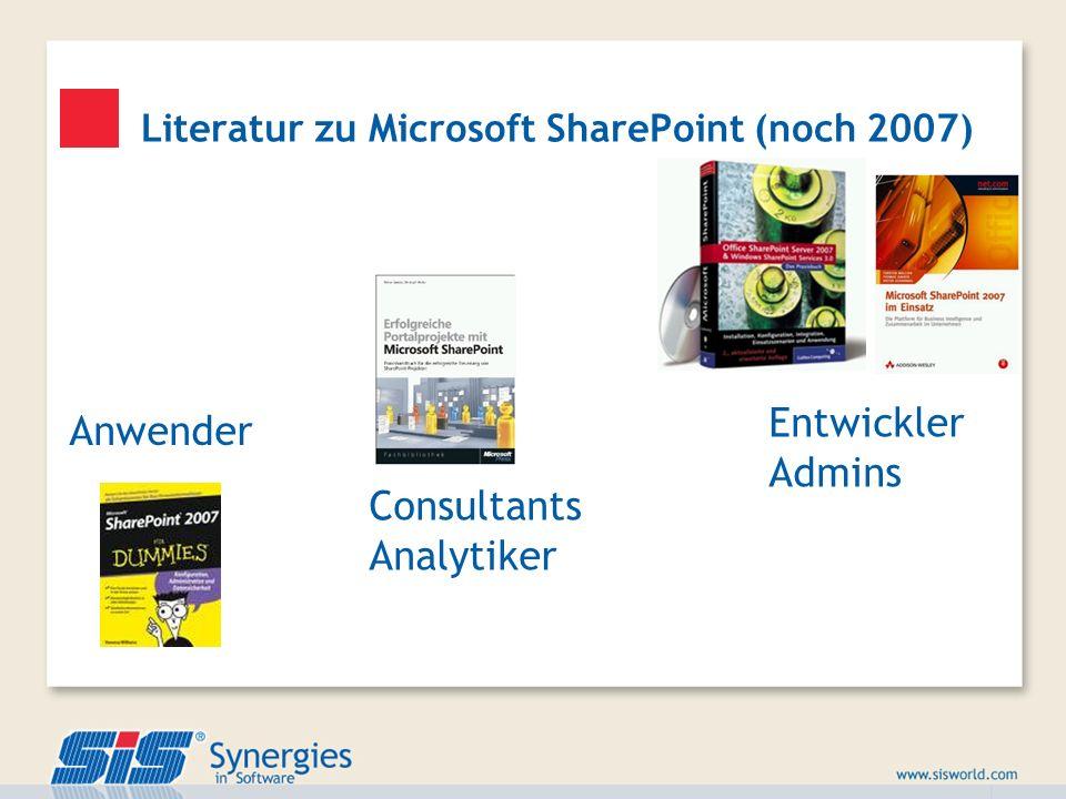 Literatur zu Microsoft SharePoint (noch 2007) Anwender Consultants Analytiker Entwickler Admins