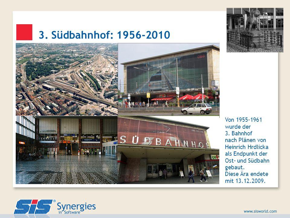 3. Südbahnhof: 1956-2010 Von 1955-1961 wurde der 3. Bahnhof nach Plänen von Heinrich Hrdlicka als Endpunkt der Ost- und Südbahn gebaut. Diese Ära ende