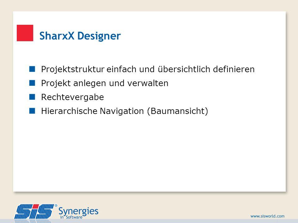 SharxX Designer Projektstruktur einfach und übersichtlich definieren Projekt anlegen und verwalten Rechtevergabe Hierarchische Navigation (Baumansicht