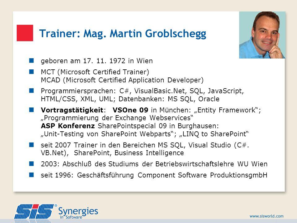 Trainer: Mag. Martin Groblschegg geboren am 17. 11. 1972 in Wien MCT (Microsoft Certified Trainer) MCAD (Microsoft Certified Application Developer) Pr