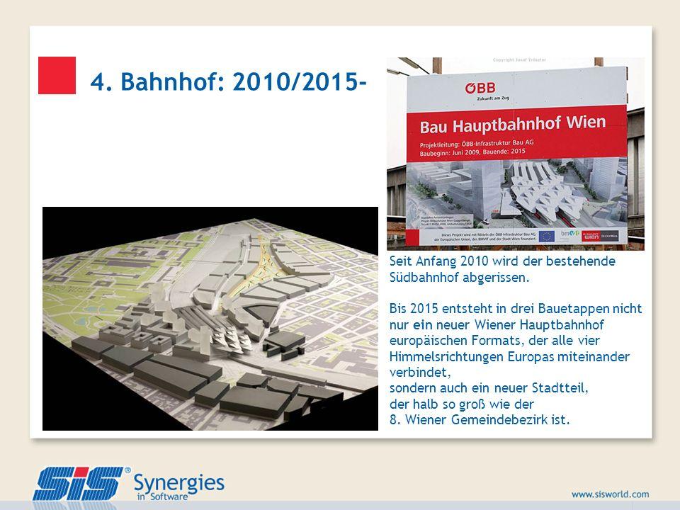 4. Bahnhof: 2010/2015- Seit Anfang 2010 wird der bestehende Südbahnhof abgerissen. Bis 2015 entsteht in drei Bauetappen nicht nur ein neuer Wiener Hau