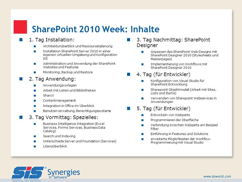SharePoint 2010 Week: Inhalte 1. Tag Installation: Architekturüberblick und Ressourcenplanung Installation SharePoint Server 2010 in einer eigenen vir