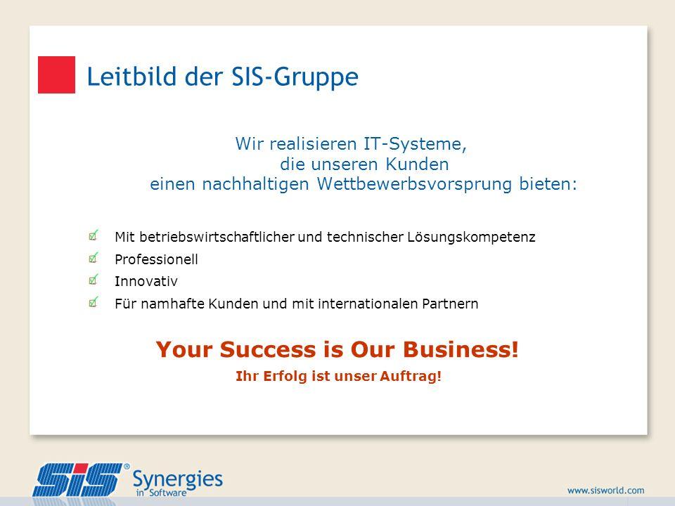 Leitbild der SIS-Gruppe Wir realisieren IT-Systeme, die unseren Kunden einen nachhaltigen Wettbewerbsvorsprung bieten: Mit betriebswirtschaftlicher un