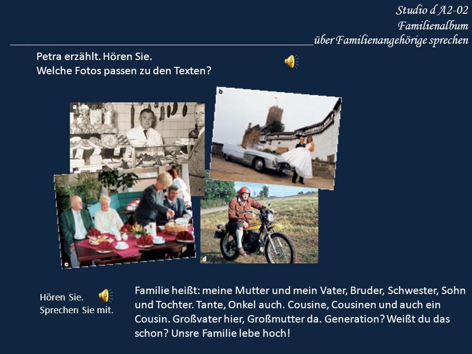 Studio d A2-02 Familienalbum Petra erzählt. Hören Sie. Welche Fotos passen zu den Texten? ______________________________________________über Familiena