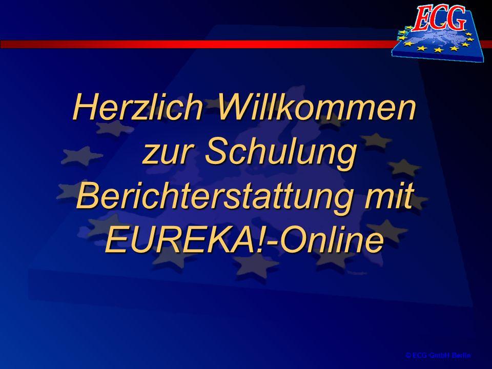 © ECG GmbH Berlin Zwischenberichte –werden manuell vom Träger mit Programmunterstützung (Übernahme TRS + Verwendungsnachweis) im Internet erstellt Berichtsunterlagen sind zu legitimieren und an Fachverwaltung und ECG in EUREKA.