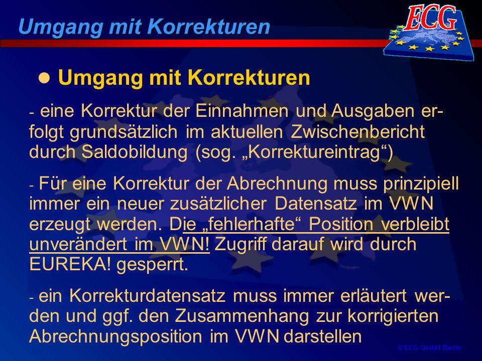 © ECG GmbH Berlin - eine Korrektur der Einnahmen und Ausgaben er- folgt grundsätzlich im aktuellen Zwischenbericht durch Saldobildung (sog. Korrekture