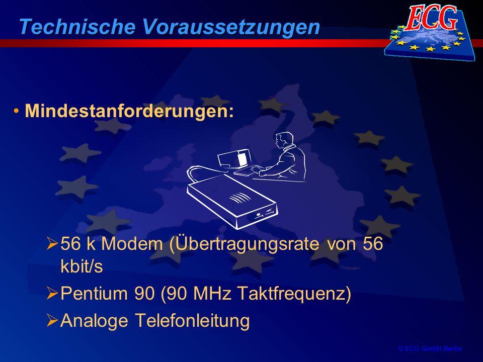 © ECG GmbH Berlin Technische Voraussetzungen 56 k Modem (Übertragungsrate von 56 kbit/s Pentium 90 (90 MHz Taktfrequenz) Analoge Telefonleitung Mindes