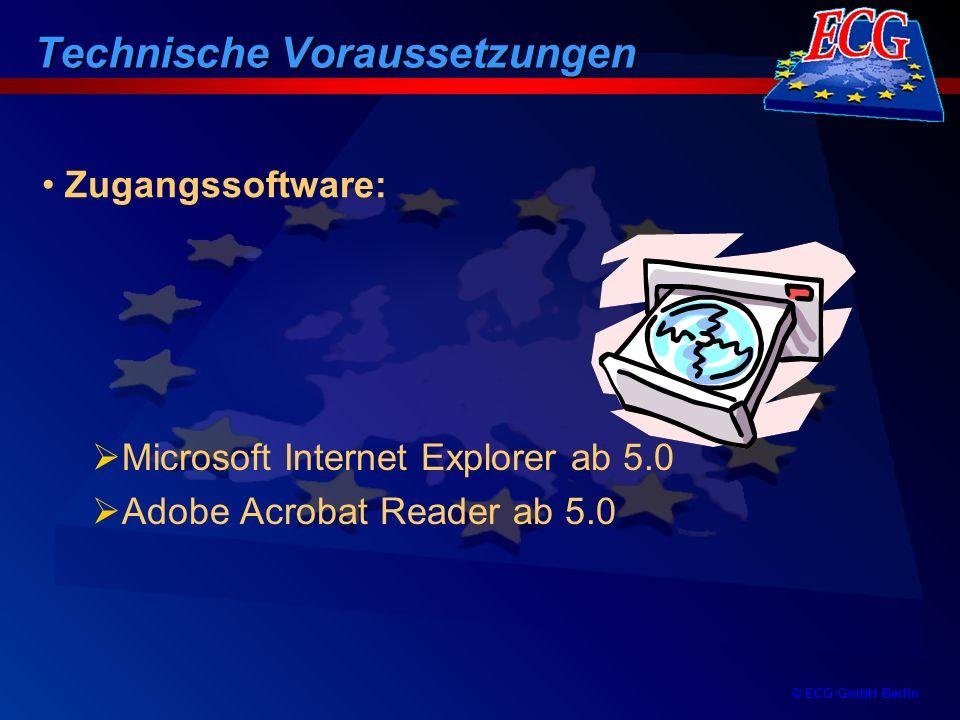© ECG GmbH Berlin Zugangssoftware: Microsoft Internet Explorer ab 5.0 Adobe Acrobat Reader ab 5.0 Technische Voraussetzungen