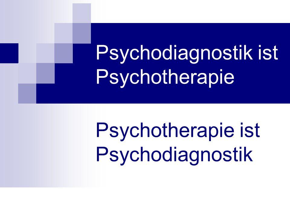 Psychodiagnostik ist Psychotherapie Psychotherapie ist Psychodiagnostik