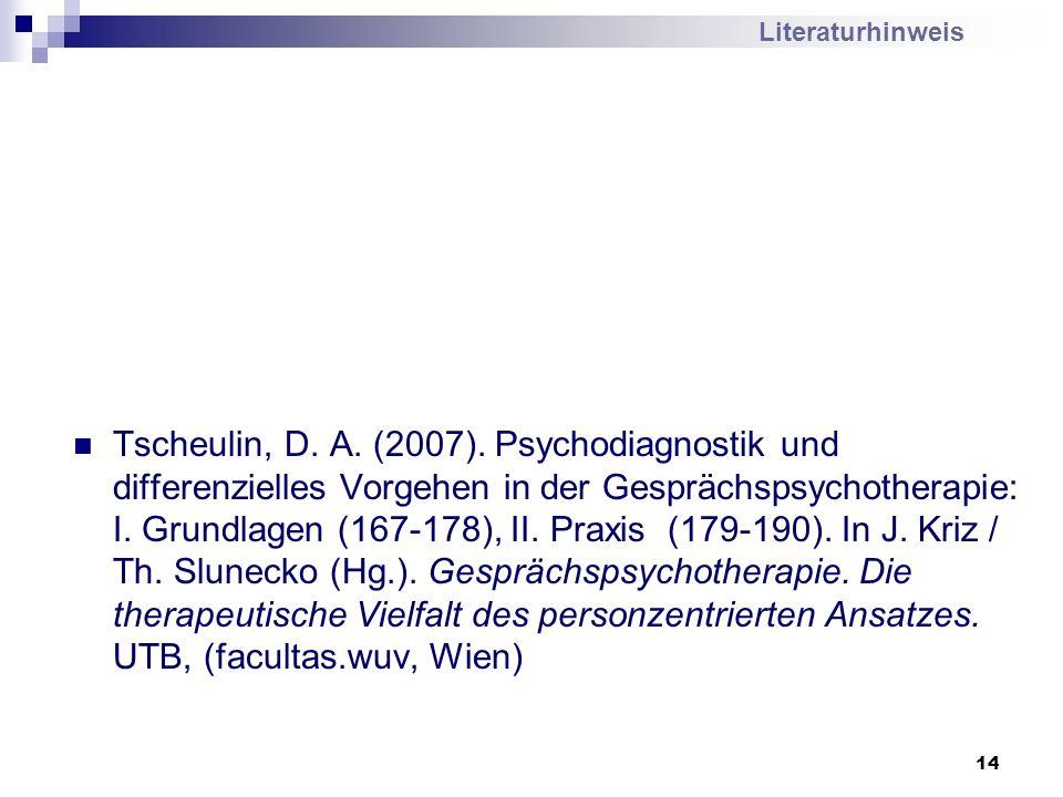 14 Tscheulin, D. A. (2007). Psychodiagnostik und differenzielles Vorgehen in der Gesprächspsychotherapie: I. Grundlagen (167-178), II. Praxis (179-190